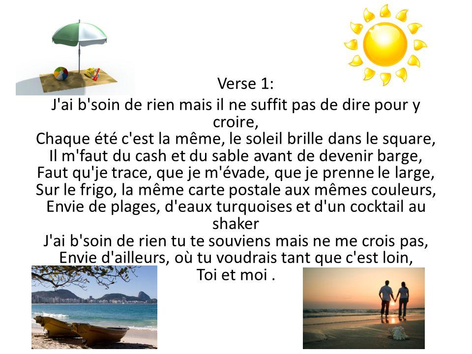 Verse 1: J'ai b'soin de rien mais il ne suffit pas de dire pour y croire, Chaque été c'est la même, le soleil brille dans le square, Il m'faut du cash