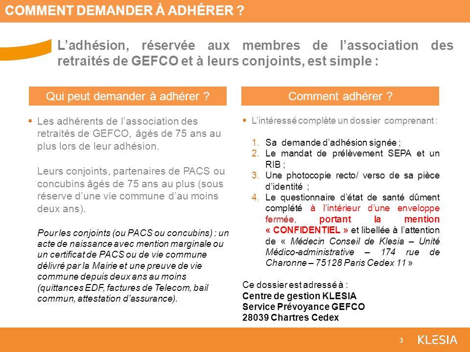 3 Ladhésion, réservée aux membres de lassociation des retraités de GEFCO et à leurs conjoints, est simple : 3 COMMENT DEMANDER À ADHÉRER ? Les adhéren