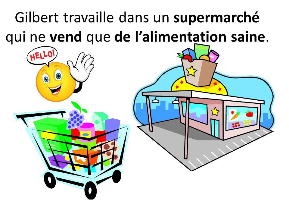 Gilbert travaille dans un supermarché qui ne vend que de lalimentation saine.