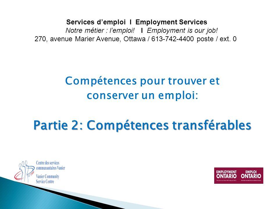 Compétences pour trouver et conserver un emploi: Partie 2: Compétences transférables Services demploi I Employment Services Notre métier : lemploi! I