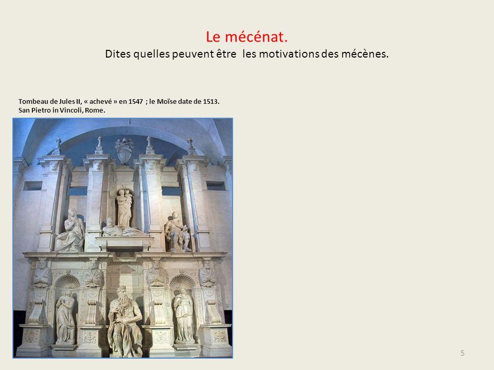 Le mécénat. Dites quelles peuvent être les motivations des mécènes. Tombeau de Jules II, « achevé » en 1547 ; le Moïse date de 1513. San Pietro in Vin