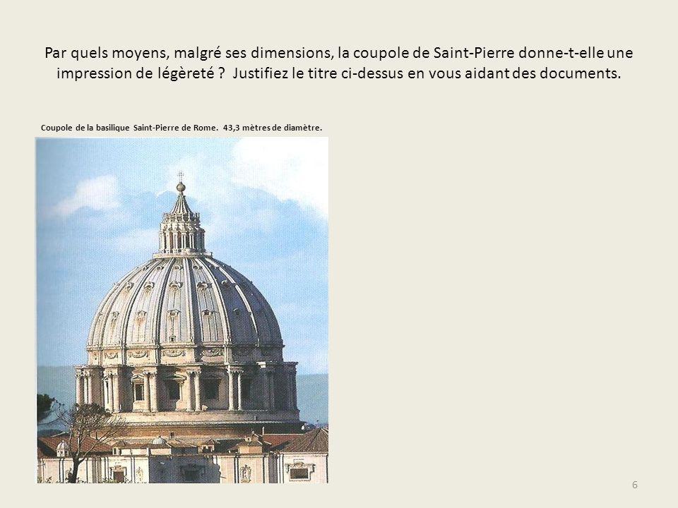 Par quels moyens, malgré ses dimensions, la coupole de Saint-Pierre donne-t-elle une impression de légèreté ? Justifiez le titre ci-dessus en vous aid