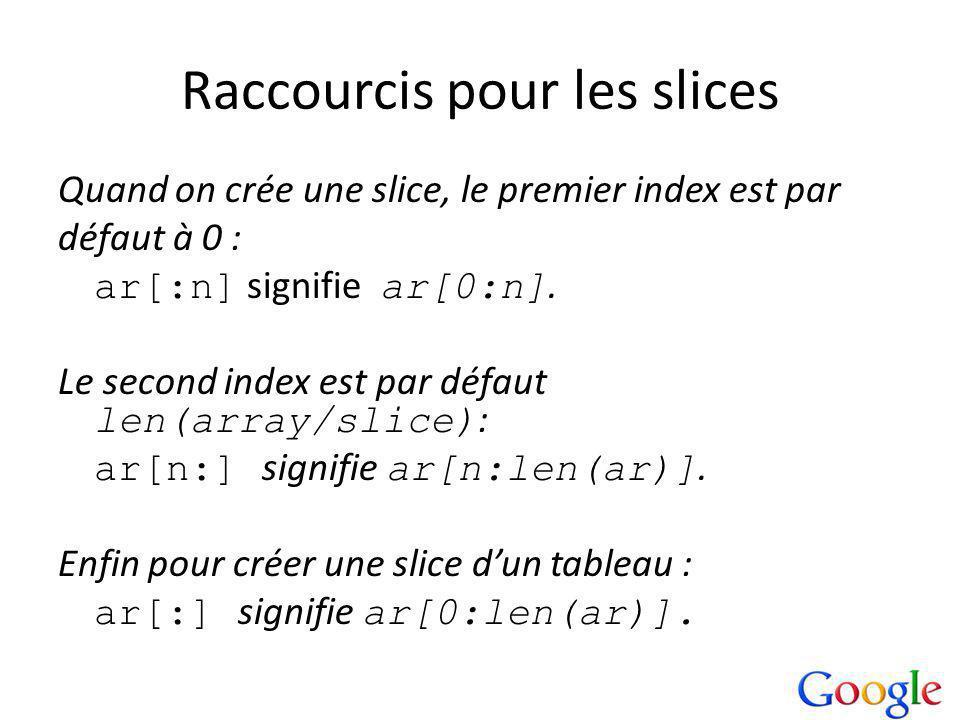 Raccourcis pour les slices Quand on crée une slice, le premier index est par défaut à 0 : ar[:n] signifie ar[0:n].