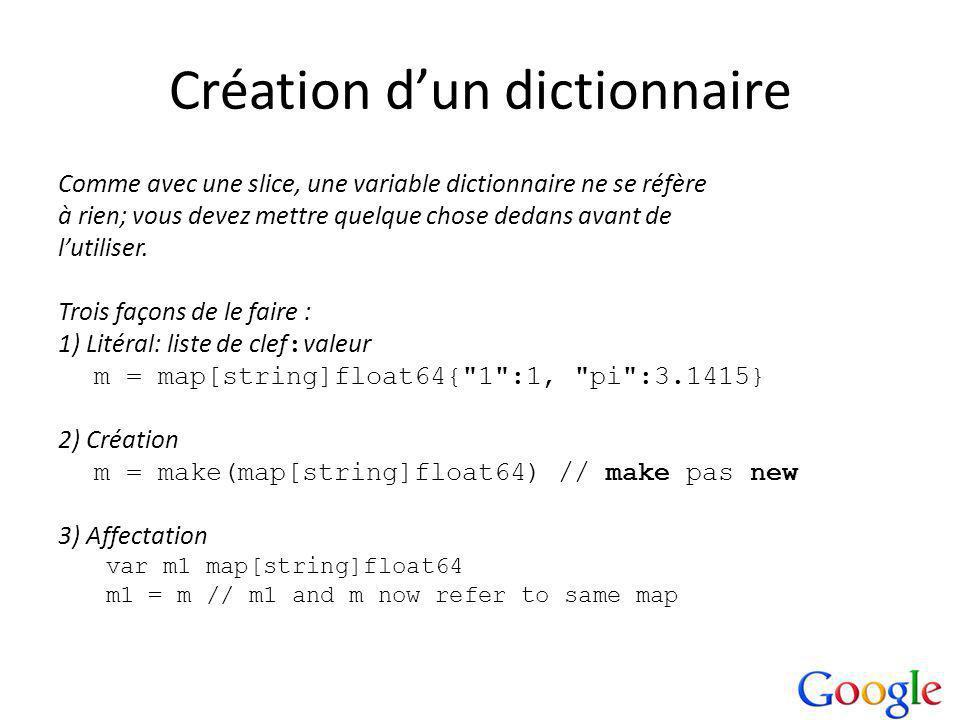 Création dun dictionnaire Comme avec une slice, une variable dictionnaire ne se réfère à rien; vous devez mettre quelque chose dedans avant de lutiliser.
