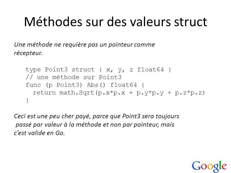 Méthodes sur des valeurs struct Une méthode ne requière pas un pointeur comme récepteur.