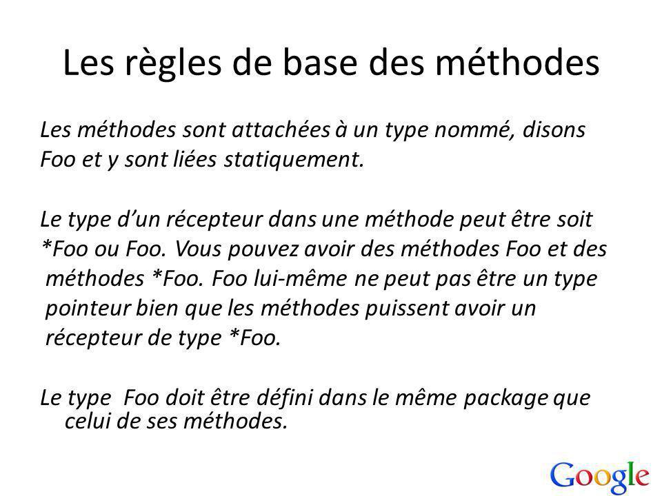 Les règles de base des méthodes Les méthodes sont attachées à un type nommé, disons Foo et y sont liées statiquement.