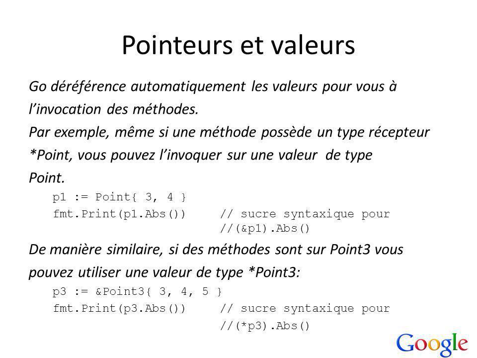 Pointeurs et valeurs Go déréférence automatiquement les valeurs pour vous à linvocation des méthodes.