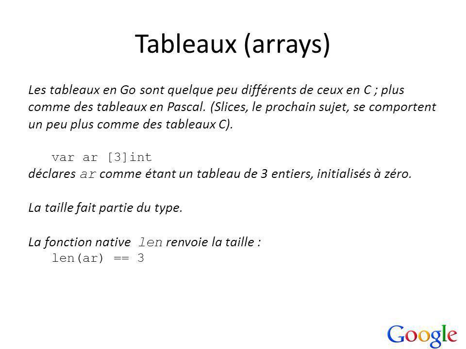 Tableaux (arrays) Les tableaux en Go sont quelque peu différents de ceux en C ; plus comme des tableaux en Pascal.
