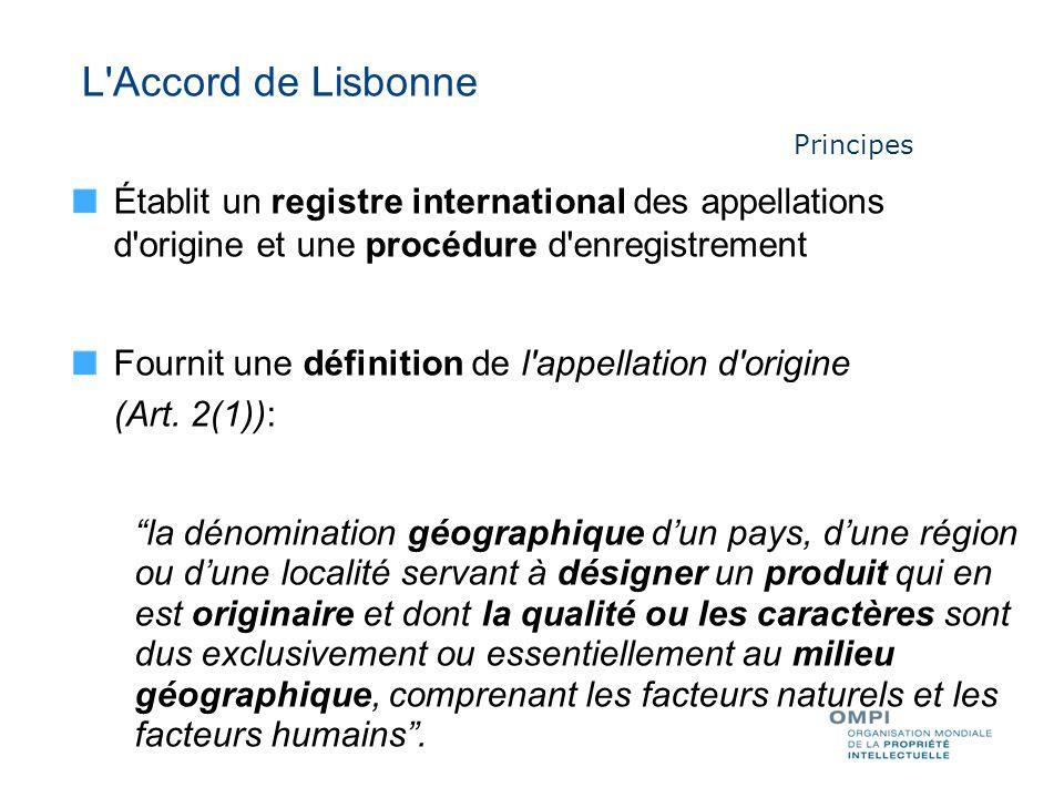 Établit un registre international des appellations d origine et une procédure d enregistrement Fournit une définition de l appellation d origine (Art.
