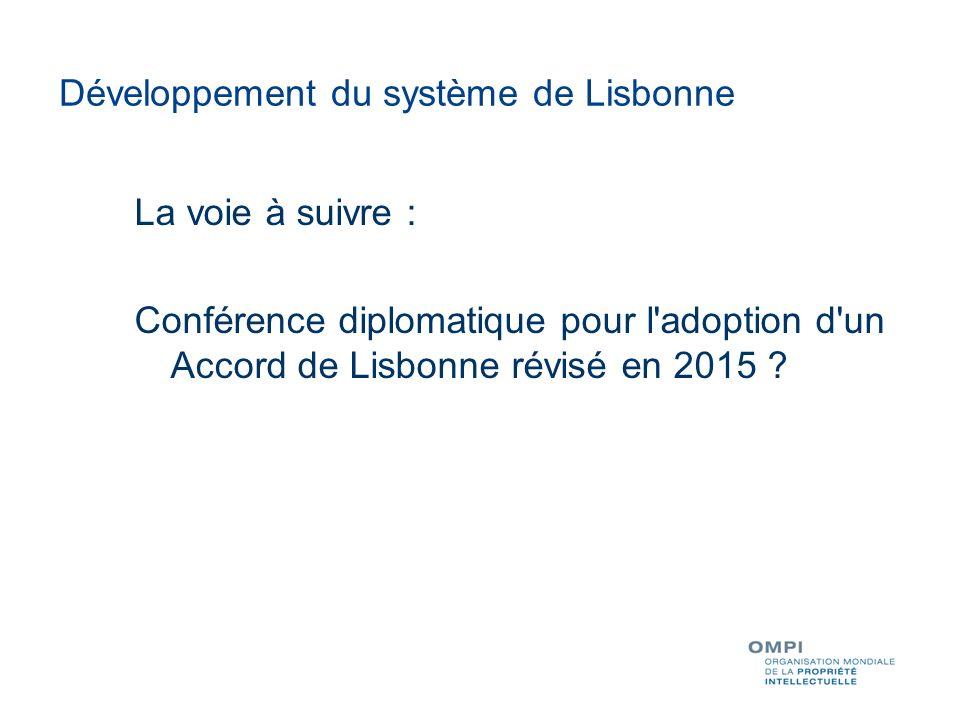 Développement du système de Lisbonne La voie à suivre : Conférence diplomatique pour l adoption d un Accord de Lisbonne révisé en 2015