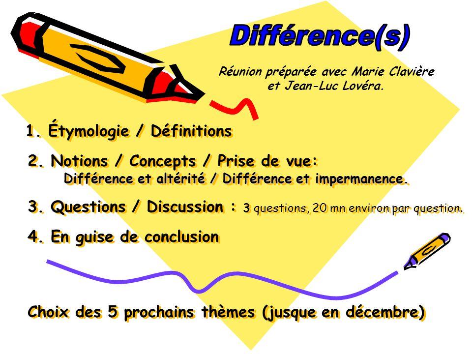 Différence et altérité / Différence et impermanence. 1. Étymologie / Définitions 2. Notions / Concepts / Prise de vue: Différence et altérité / Différ