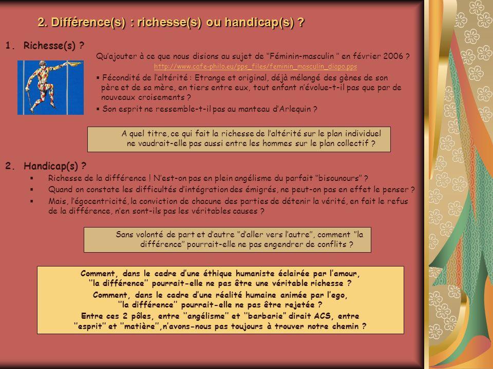 2. Différence(s) : richesse(s) ou handicap(s) ? A quel titre, ce qui fait la richesse de laltérité sur le plan individuel ne vaudrait-elle pas aussi e