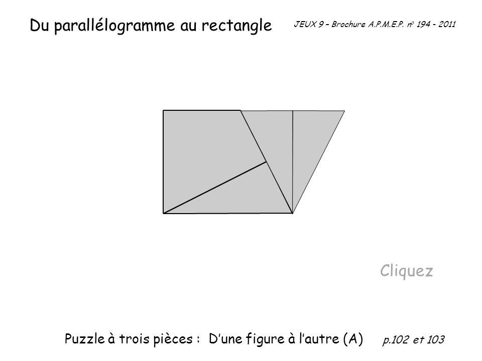 Cliquez JEUX 9 – Brochure A.P.M.E.P. n o 194 - 2011 Du parallélogramme au rectangle Puzzle à trois pièces : Dune figure à lautre (A) p.102 et 103
