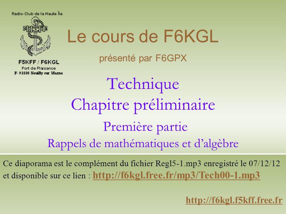 http://f6kgl.f5kff.free.fr Le cours de F6KGL présenté par F6GPX Ce diaporama est le complément du fichier Regl5-1.mp3 enregistré le 07/12/12 et dispon
