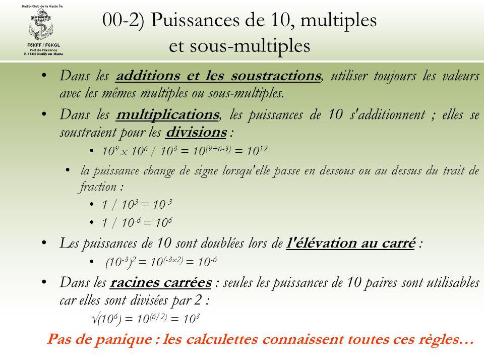 00-2) Puissances de 10, multiples et sous-multiples Dans les additions et les soustractions, utiliser toujours les valeurs avec les mêmes multiples ou