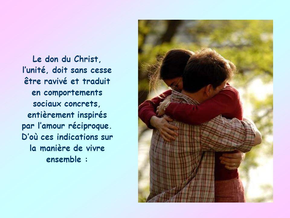 Le don du Christ, lunité, doit sans cesse être ravivé et traduit en comportements sociaux concrets, entièrement inspirés par lamour réciproque.