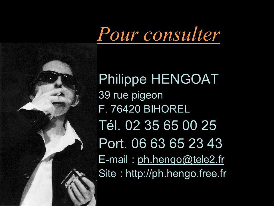 Pour consulter Philippe HENGOAT 39 rue pigeon F.76420 BIHOREL Tél.