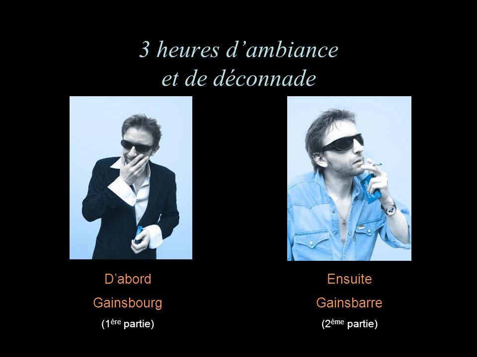 3 heures dambiance et de déconnade Dabord Gainsbourg (1 ère partie) Ensuite Gainsbarre (2 ème partie)
