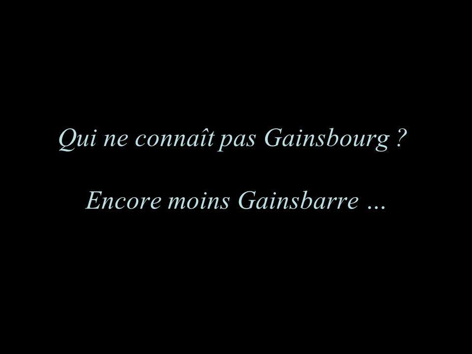 Qui ne connaît pas Gainsbourg ? Encore moins Gainsbarre …