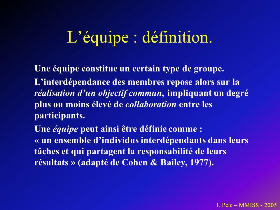 Léquipe : définition. Une équipe constitue un certain type de groupe. Linterdépendance des membres repose alors sur la réalisation dun objectif commun