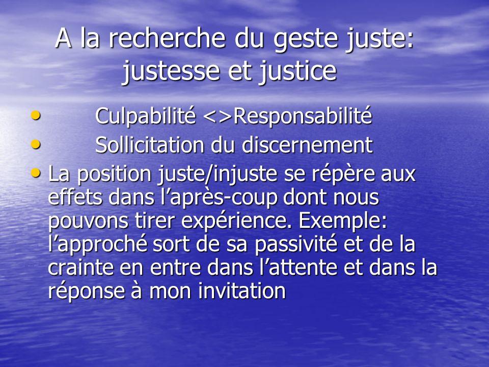 A la recherche du geste juste: justesse et justice A la recherche du geste juste: justesse et justice Culpabilité <>Responsabilité Culpabilité <>Respo