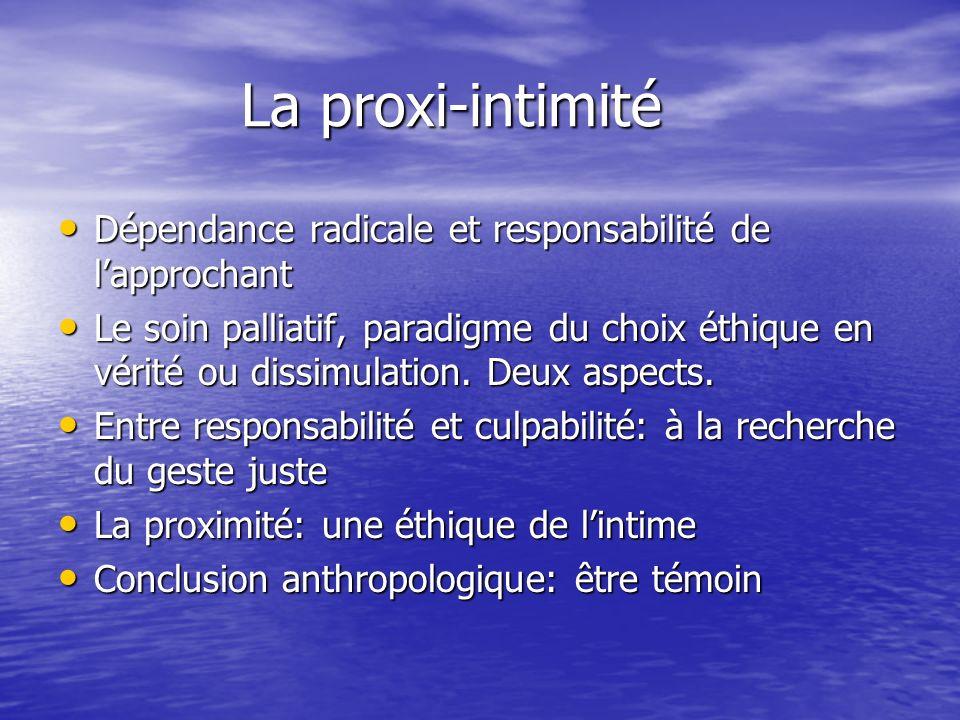 La proxi-intimité La proxi-intimité Dépendance radicale et responsabilité de lapprochant Dépendance radicale et responsabilité de lapprochant Le soin