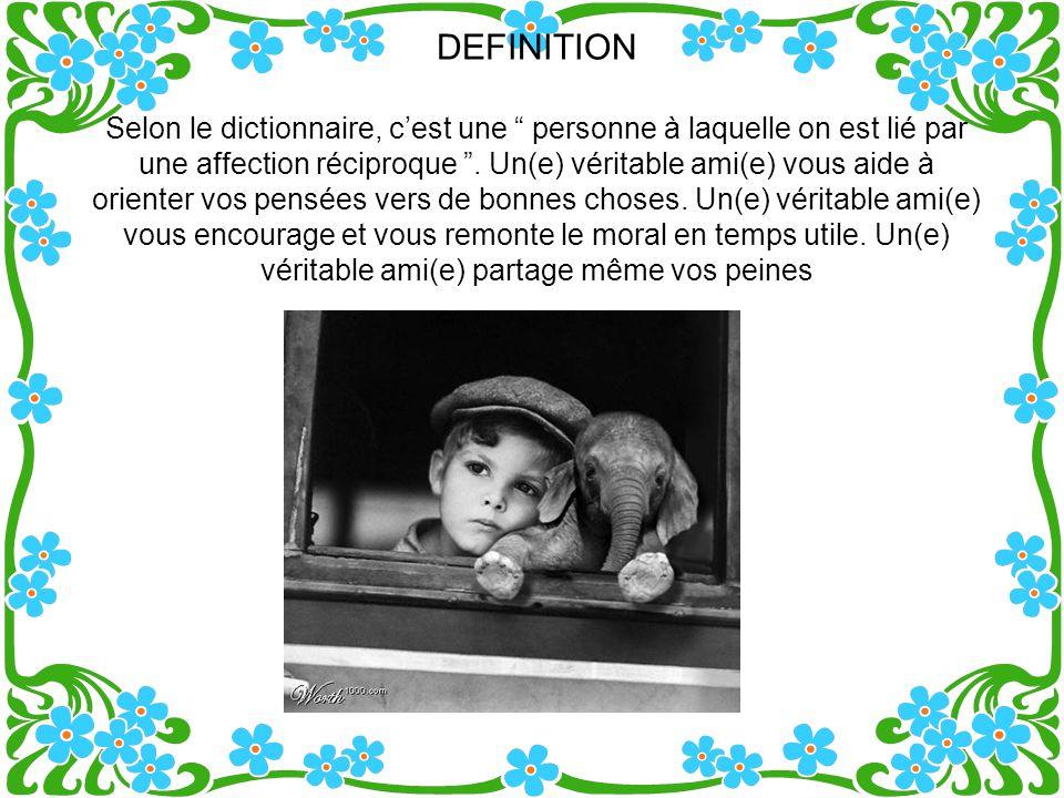 DEFINITION Selon le dictionnaire, cest une personne à laquelle on est lié par une affection réciproque.