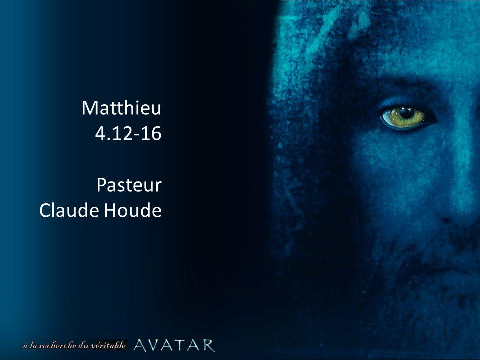 1 Matthieu 4.12-16 Pasteur Claude Houde