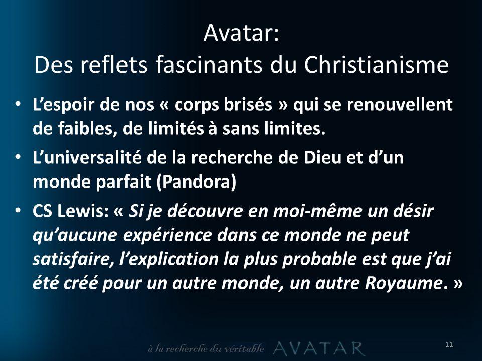 Avatar: Des reflets fascinants du Christianisme Lespoir de nos « corps brisés » qui se renouvellent de faibles, de limités à sans limites.