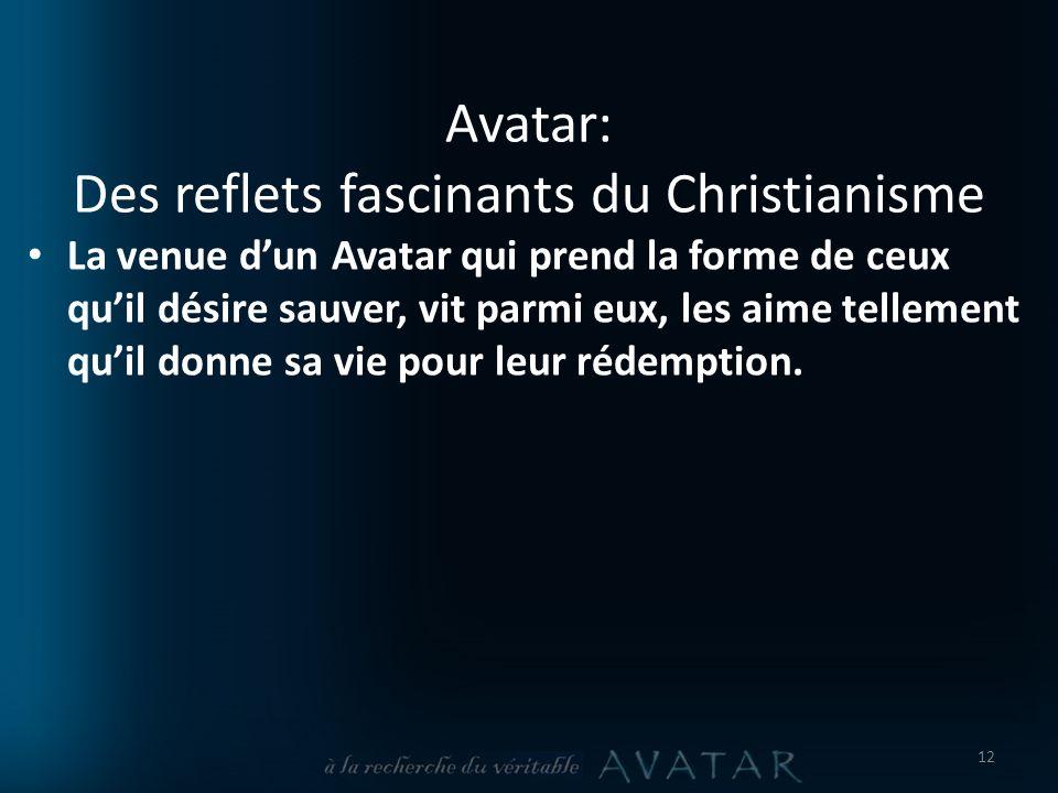 Avatar: Des reflets fascinants du Christianisme La venue dun Avatar qui prend la forme de ceux quil désire sauver, vit parmi eux, les aime tellement quil donne sa vie pour leur rédemption.