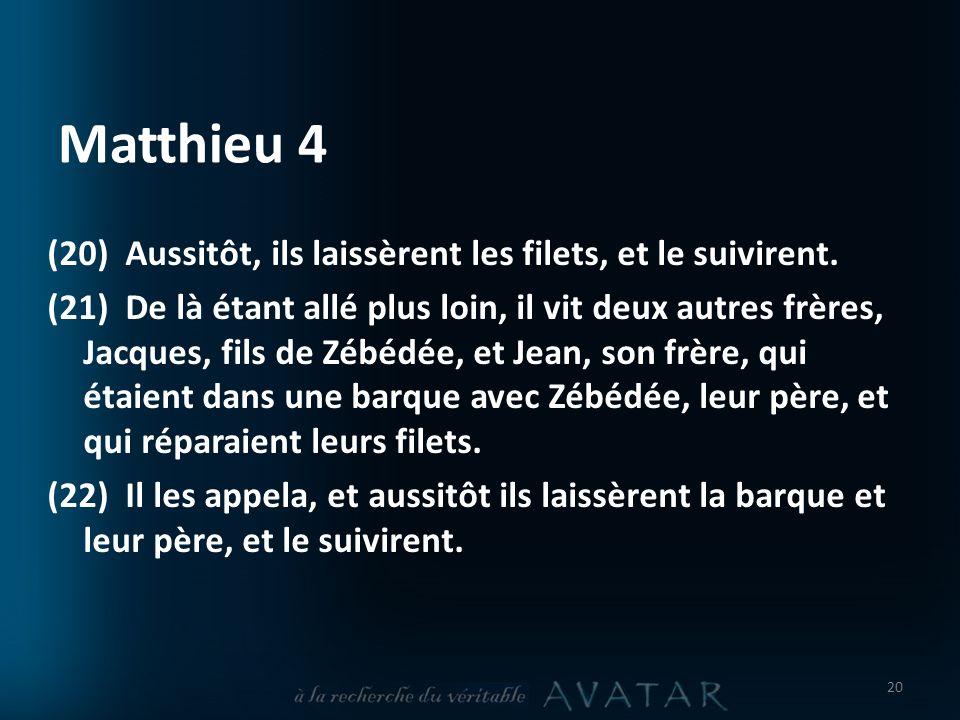Matthieu 4 (20) Aussitôt, ils laissèrent les filets, et le suivirent.