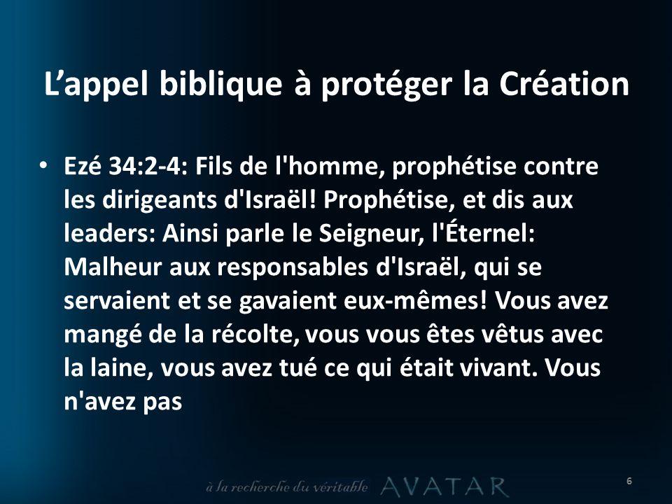 Lappel biblique à protéger la Création Ezé 34:2-4: Fils de l homme, prophétise contre les dirigeants d Israël.