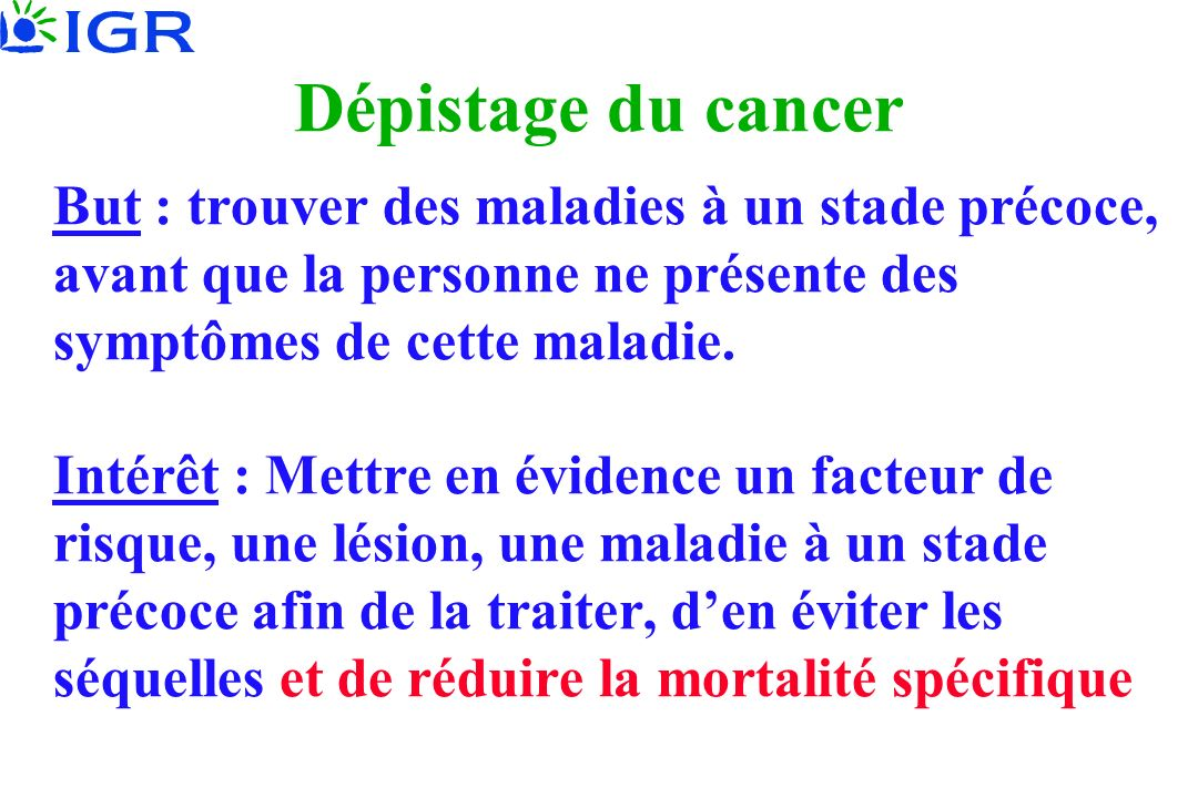 Biais de lavance du diagnostic Décès par maladie ou Autre cause Signes ou symptômes Sans dépistage Test positif Avec dépistage Avance du diagnostic Survie Lavance du diagnostic augmente la survie mesurée à partir du diagnostic, par décalage du point de départ Apparition de la maladie