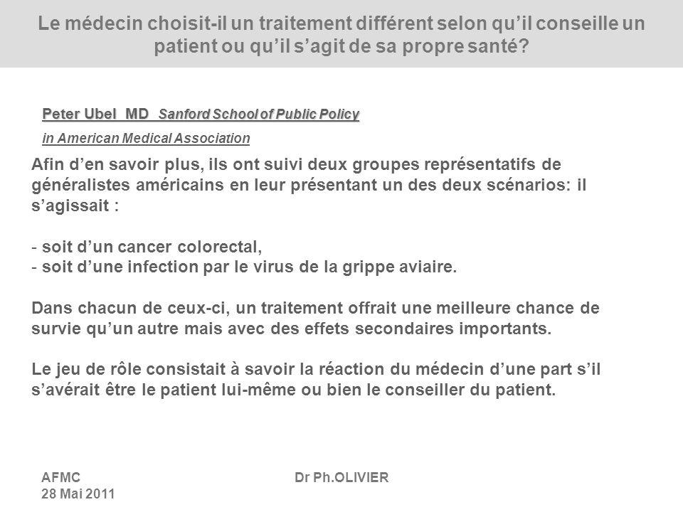 AFMC 28 Mai 2011 Dr Ph.OLIVIER Afin den savoir plus, ils ont suivi deux groupes représentatifs de généralistes américains en leur présentant un des deux scénarios: il sagissait : - soit dun cancer colorectal, - soit dune infection par le virus de la grippe aviaire.