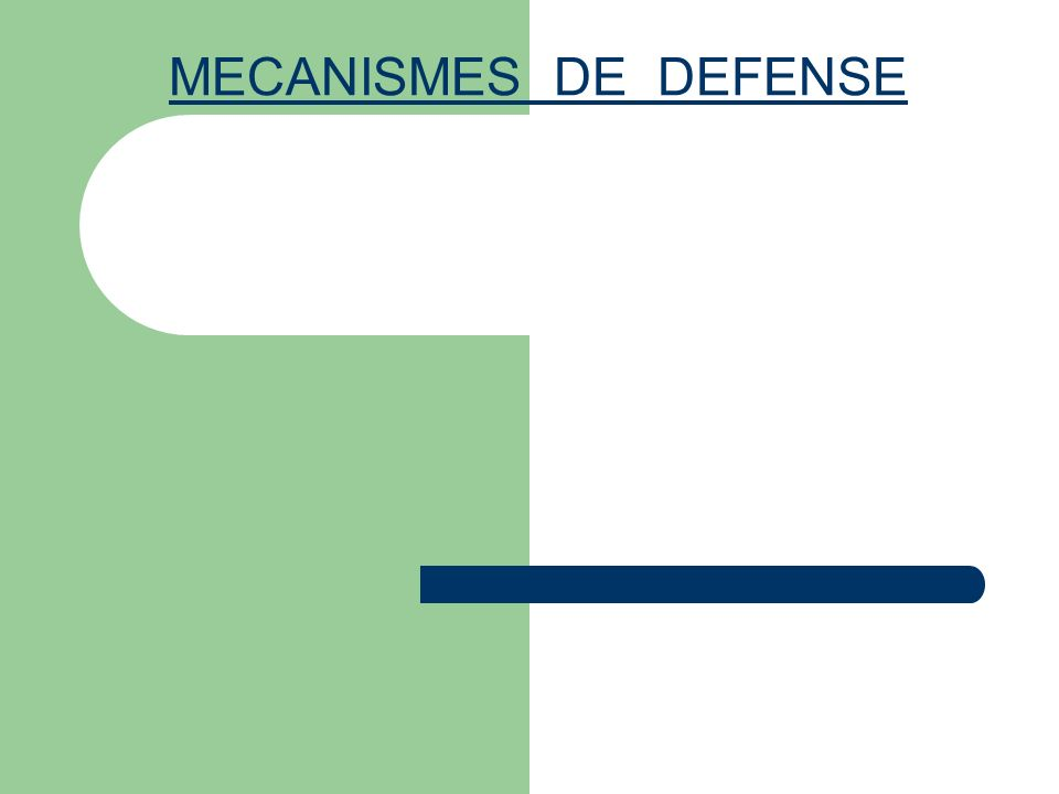 MECANISMES DE DEFENSE