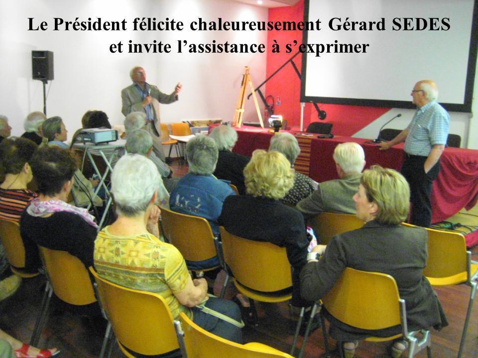 Le Président félicite chaleureusement Gérard SEDES et invite lassistance à sexprimer