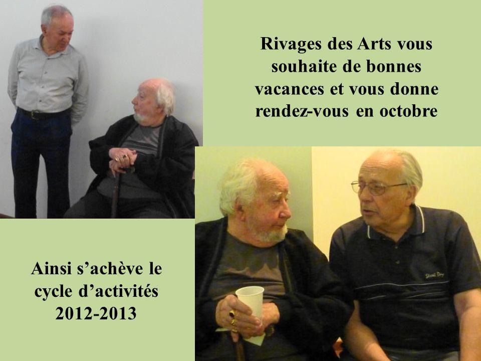 Rivages des Arts vous souhaite de bonnes vacances et vous donne rendez-vous en octobre Ainsi sachève le cycle dactivités 2012-2013