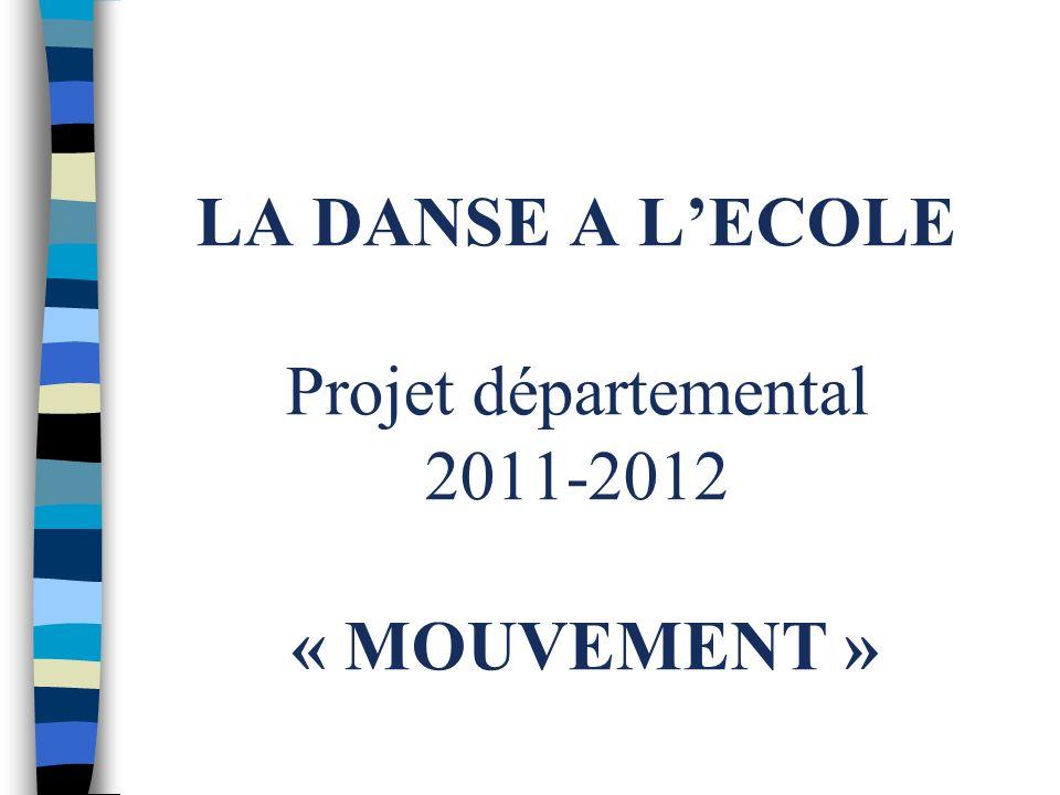 LA DANSE A LECOLE Projet départemental 2011-2012 « MOUVEMENT »