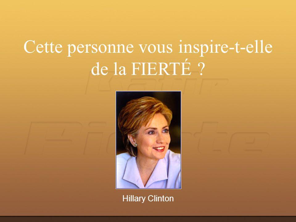 Hillary Clinton Cette personne vous inspire-t-elle de la FIERTÉ ?