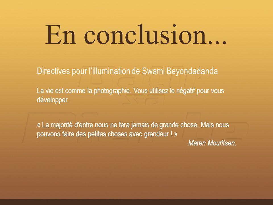 Directives pour lillumination de Swami Beyondadanda En conclusion... La vie est comme la photographie. Vous utilisez le négatif pour vous développer.
