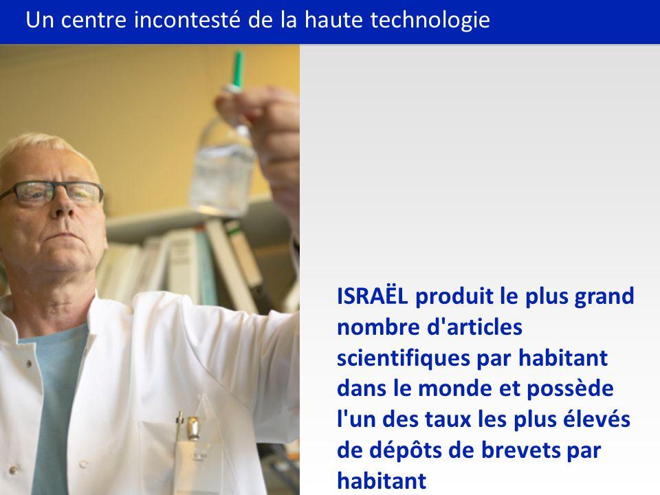 ISRAËL produit le plus grand nombre d articles scientifiques par habitant dans le monde et possède l un des taux les plus élevés de dépôts de brevets par habitant Un centre incontesté de la haute technologie