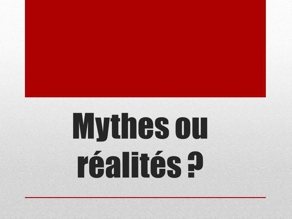 Mythes ou réalités