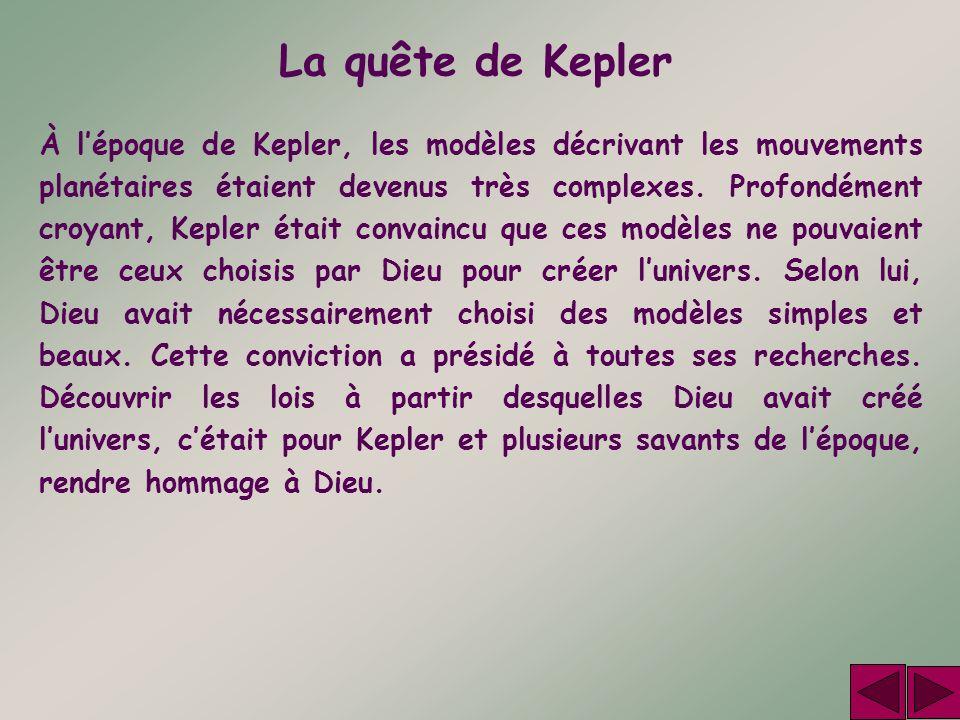 La quête de Kepler À lépoque de Kepler, les modèles décrivant les mouvements planétaires étaient devenus très complexes. Profondément croyant, Kepler