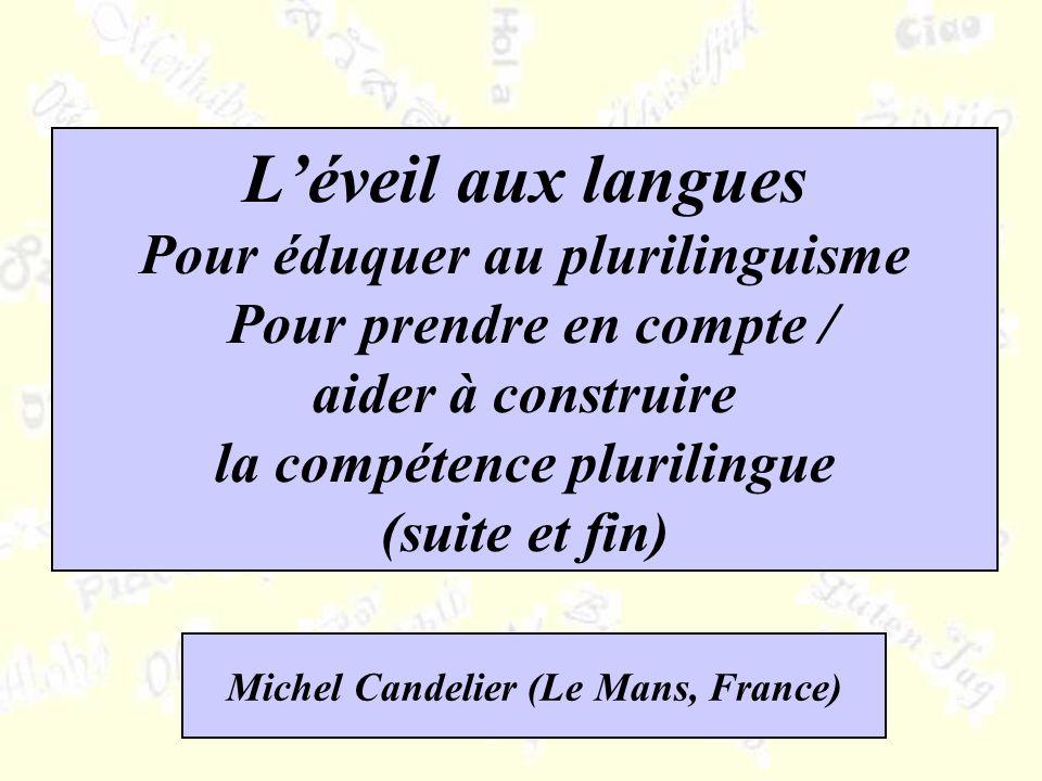 Léveil aux langues Pour éduquer au plurilinguisme Pour prendre en compte / aider à construire la compétence plurilingue (suite et fin) Michel Candelier (Le Mans, France)