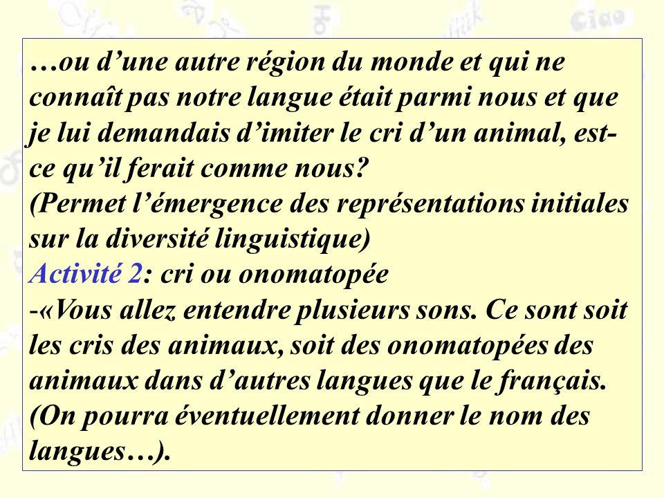 …ou dune autre région du monde et qui ne connaît pas notre langue était parmi nous et que je lui demandais dimiter le cri dun animal, est- ce quil ferait comme nous.