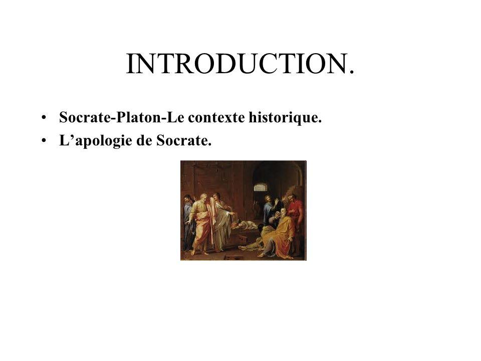 INTRODUCTION. Socrate-Platon-Le contexte historique. Lapologie de Socrate.