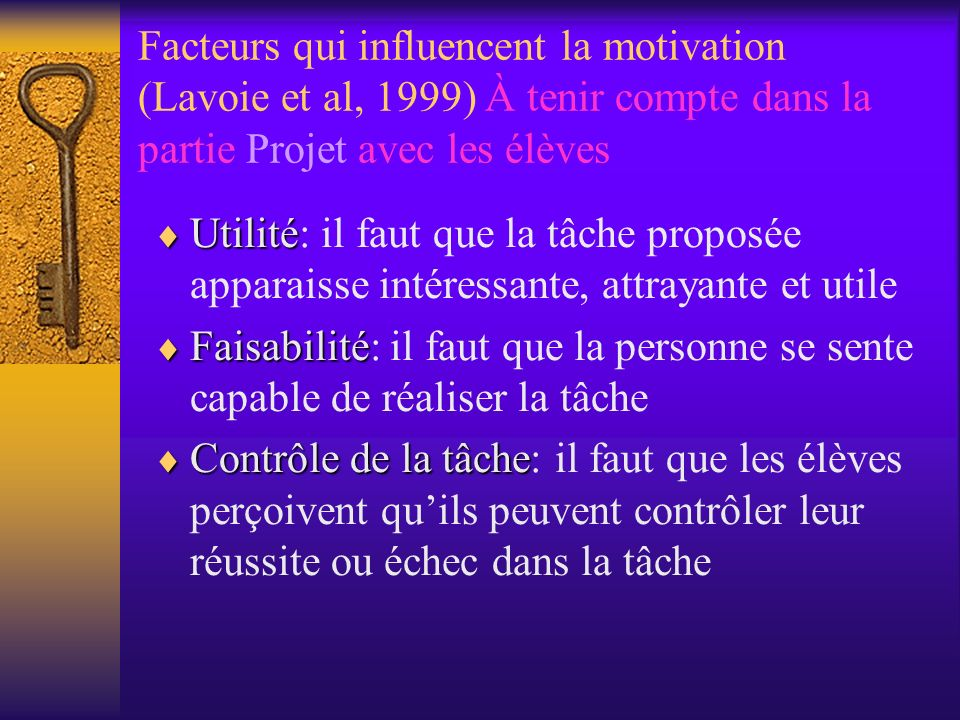 Facteurs qui influencent la motivation (Lavoie et al, 1999) À tenir compte dans la partie Projet avec les élèves Utilité Utilité: il faut que la tâche