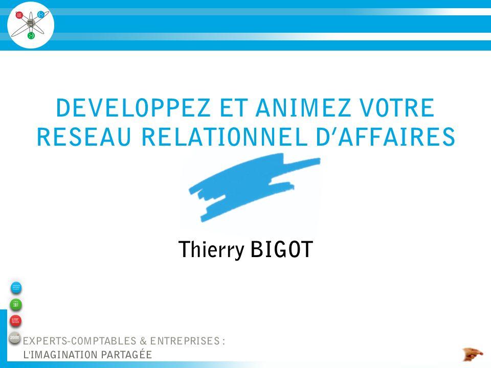 DEVELOPPEZ ET ANIMEZ VOTRE RESEAU RELATIONNEL DAFFAIRES Thierry BIGOT