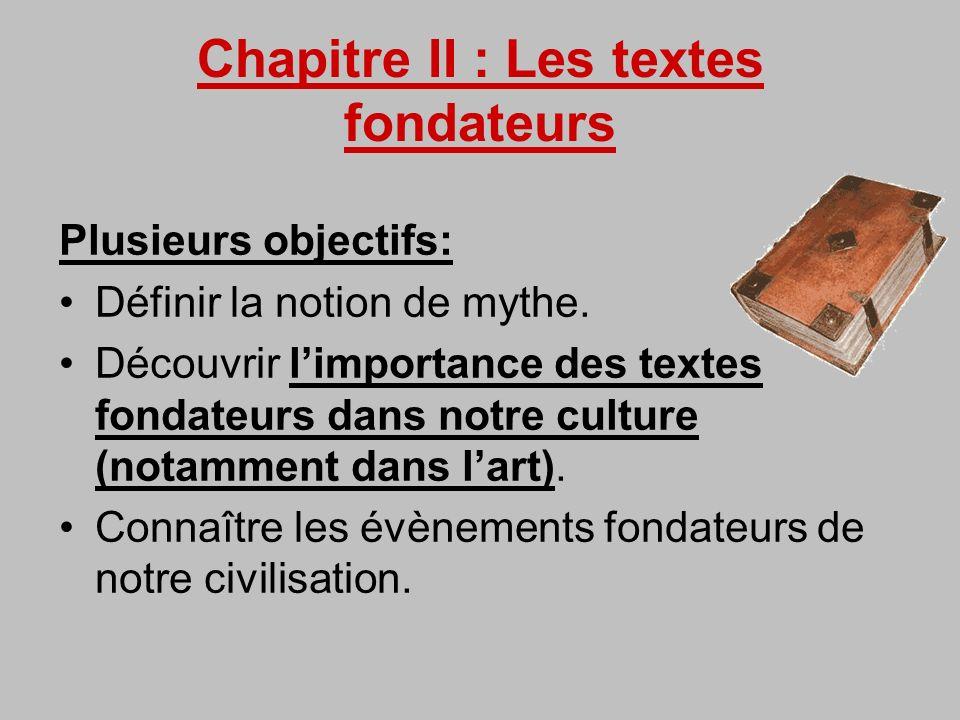 Chapitre II : Les textes fondateurs Plusieurs objectifs: Définir la notion de mythe. Découvrir limportance des textes fondateurs dans notre culture (n