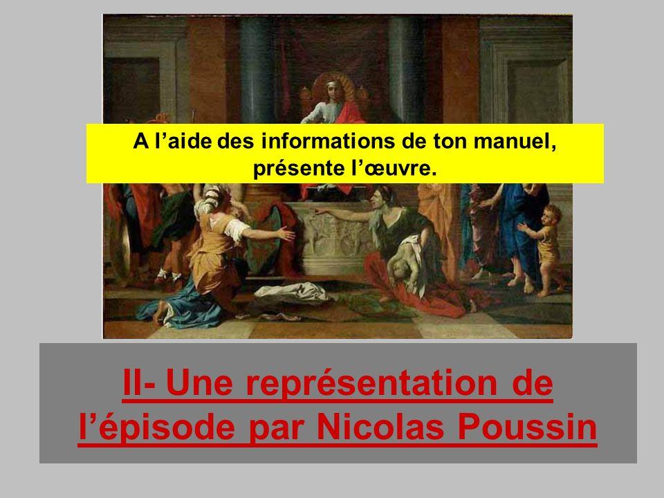 II- Une représentation de lépisode par Nicolas Poussin A laide des informations de ton manuel, présente lœuvre.